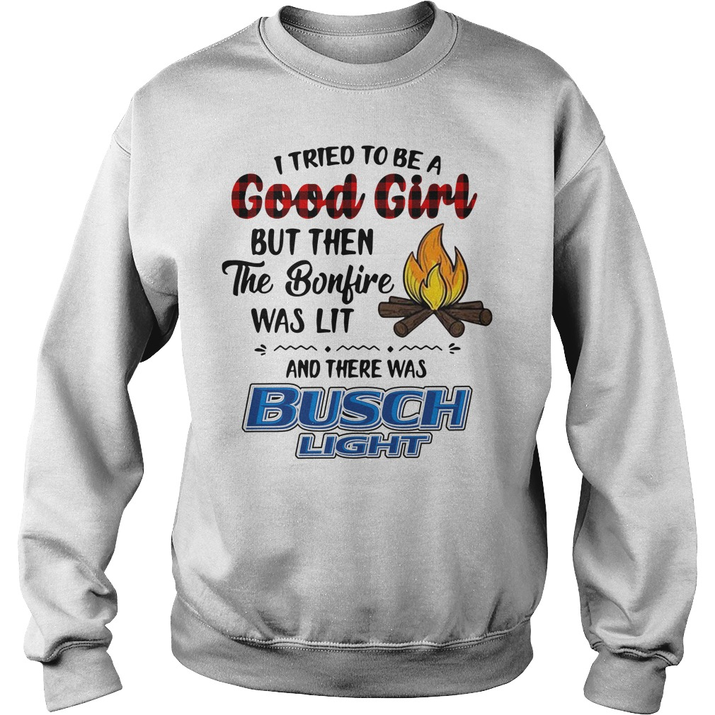 I tried to be a Good Girl but then the bonfire was lit and Busch Light Sweater