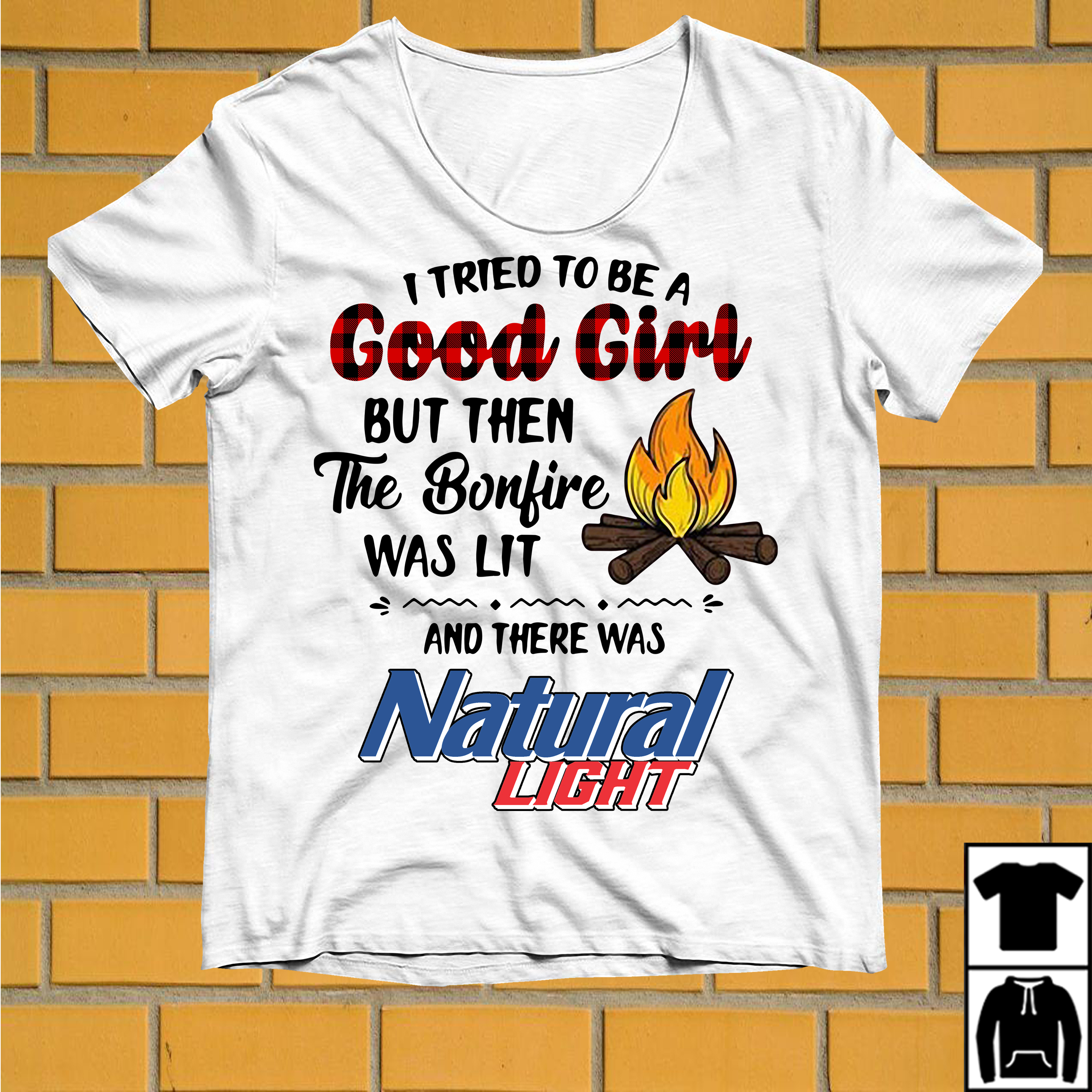 I tried to be a Good Girl but then the bonfire was lit and there was Natural Light shirt