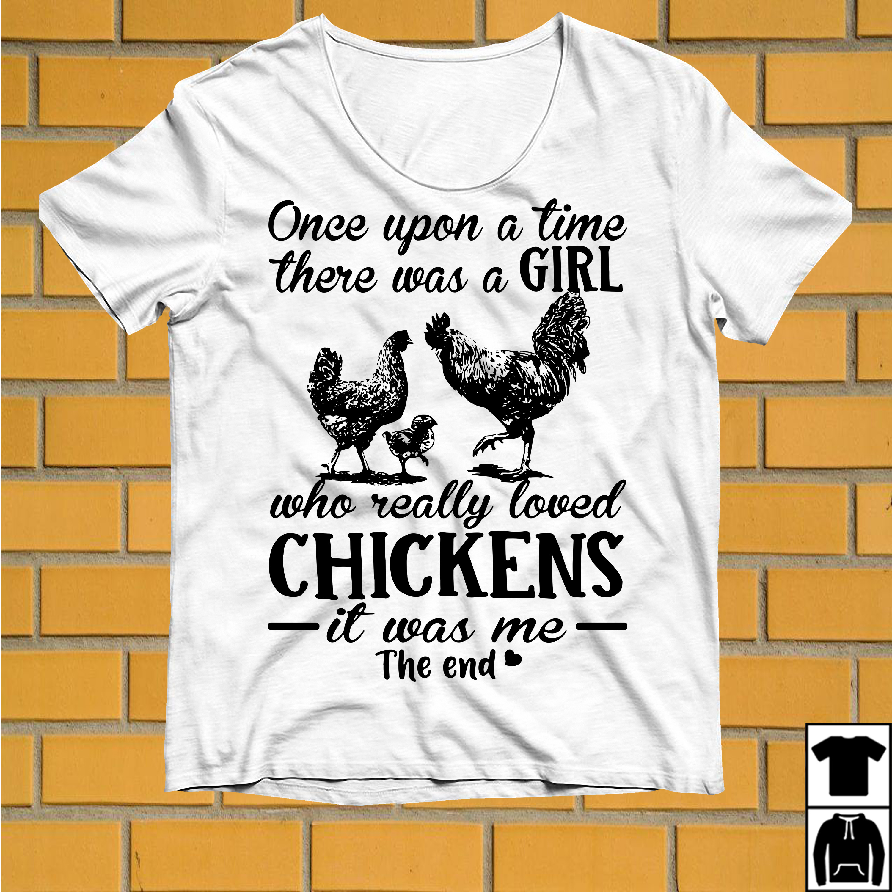 Once upon a time there was a girl who really loved Chickens it was me shirt