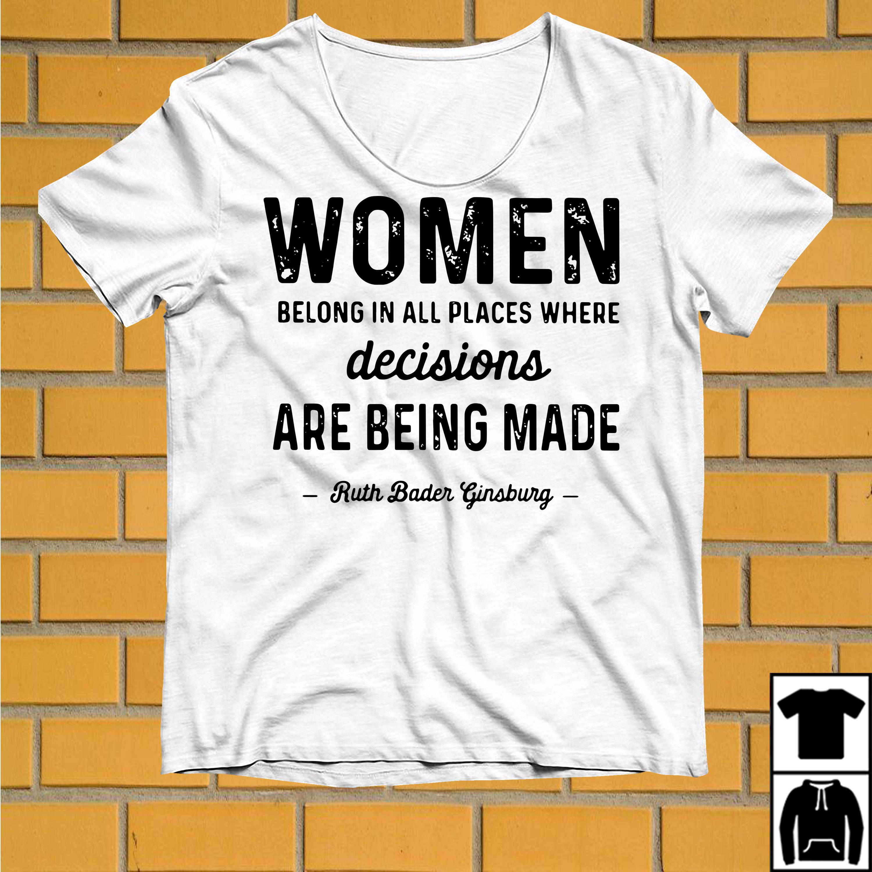 women-belong-places-decisions-made-ruth-bader-shirt