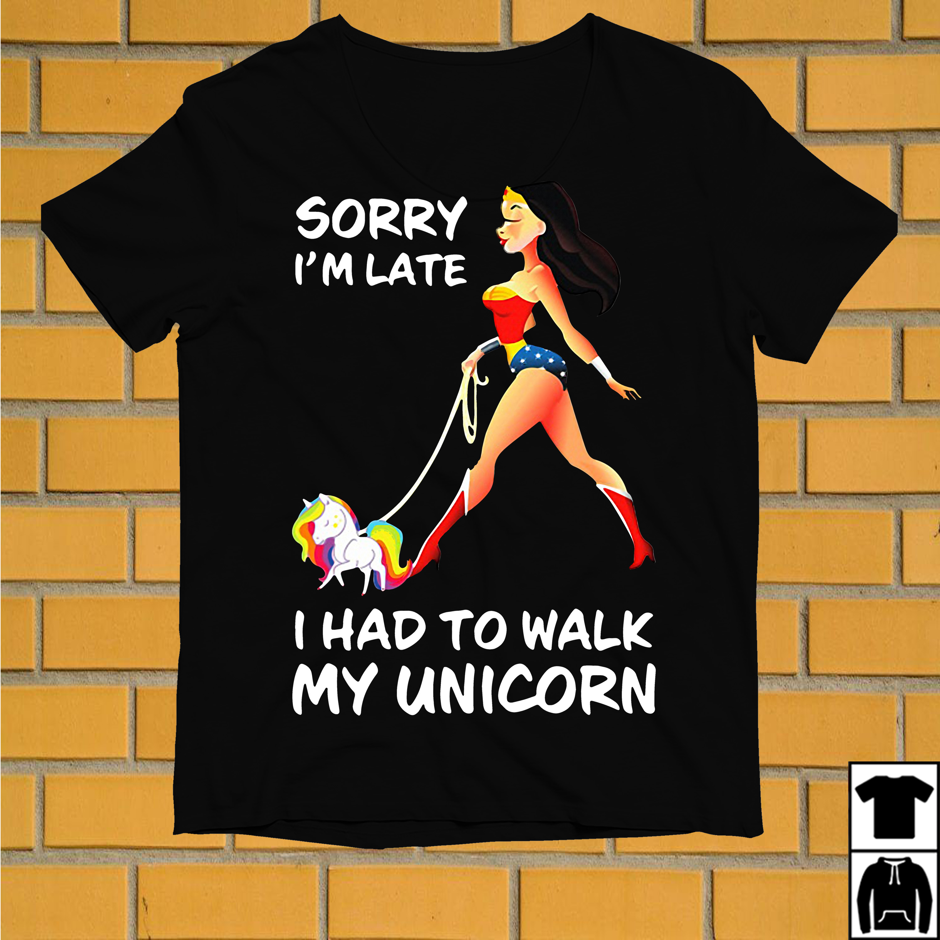 Wonder Woman sorry I'm late I had to walk my Unicorn shirt