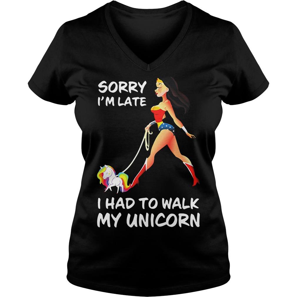 Wonder Woman sorry I'm late I had to walk my Unicorn V-neck T-shirt