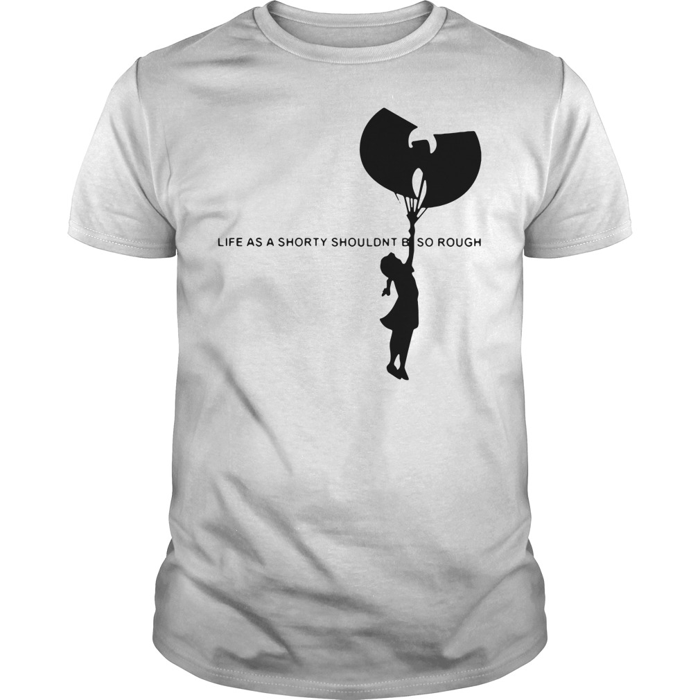 Wu-Tang Clan Life as a shorty shouldn't be so rough shirt