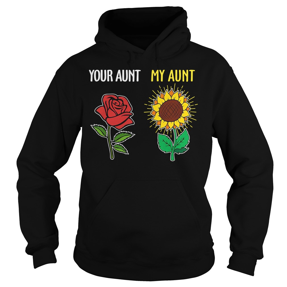 Your Aunt and My Aunt Rose Sunflower Hoodie