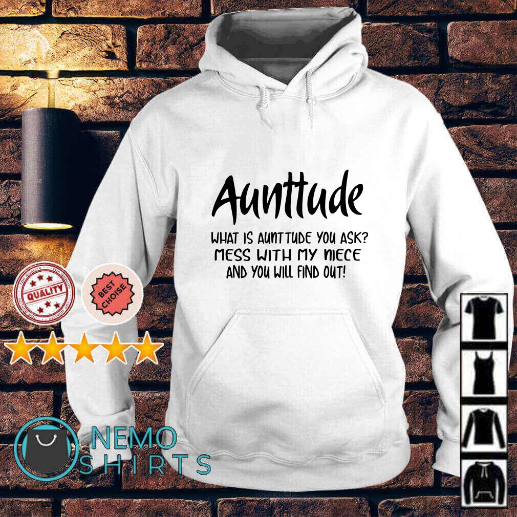 Aunttude what is aunttude you ask mess with my nice Hoodie