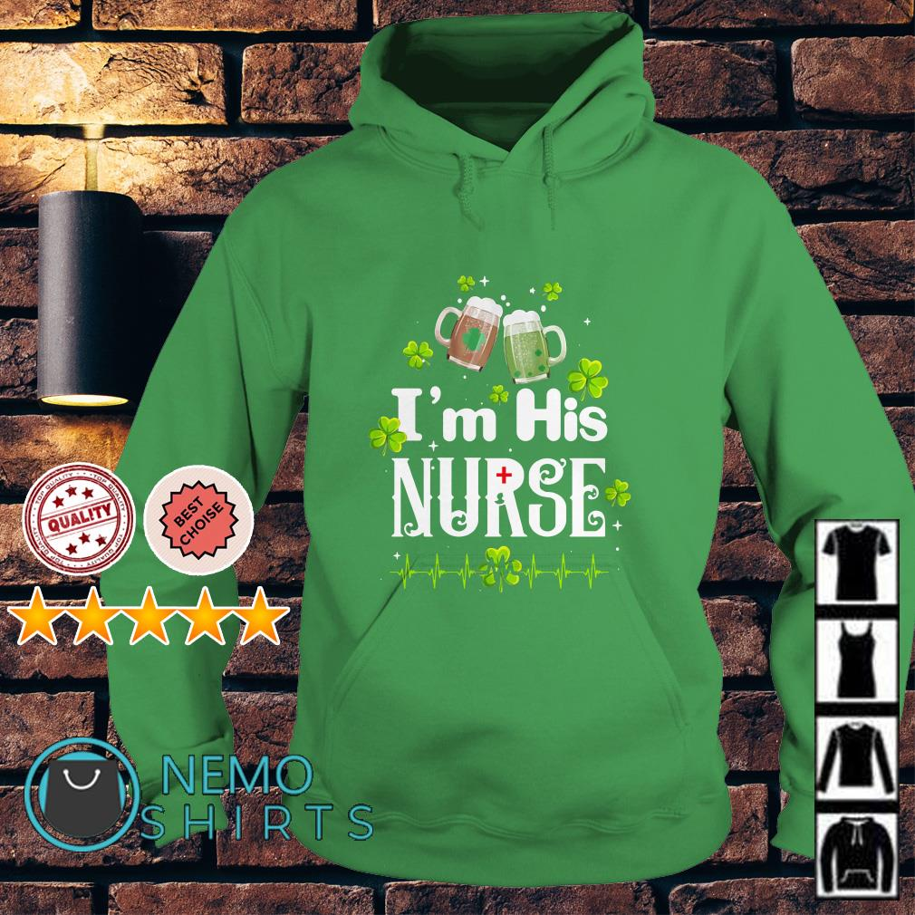 Beer I'm his nurse St Patrick's day Hoodie