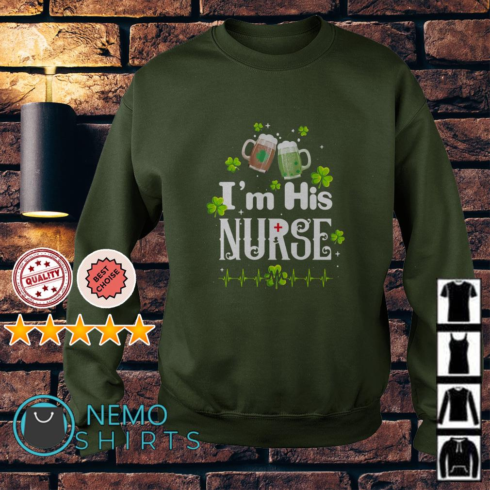Beer I'm his nurse St Patrick's day Sweater