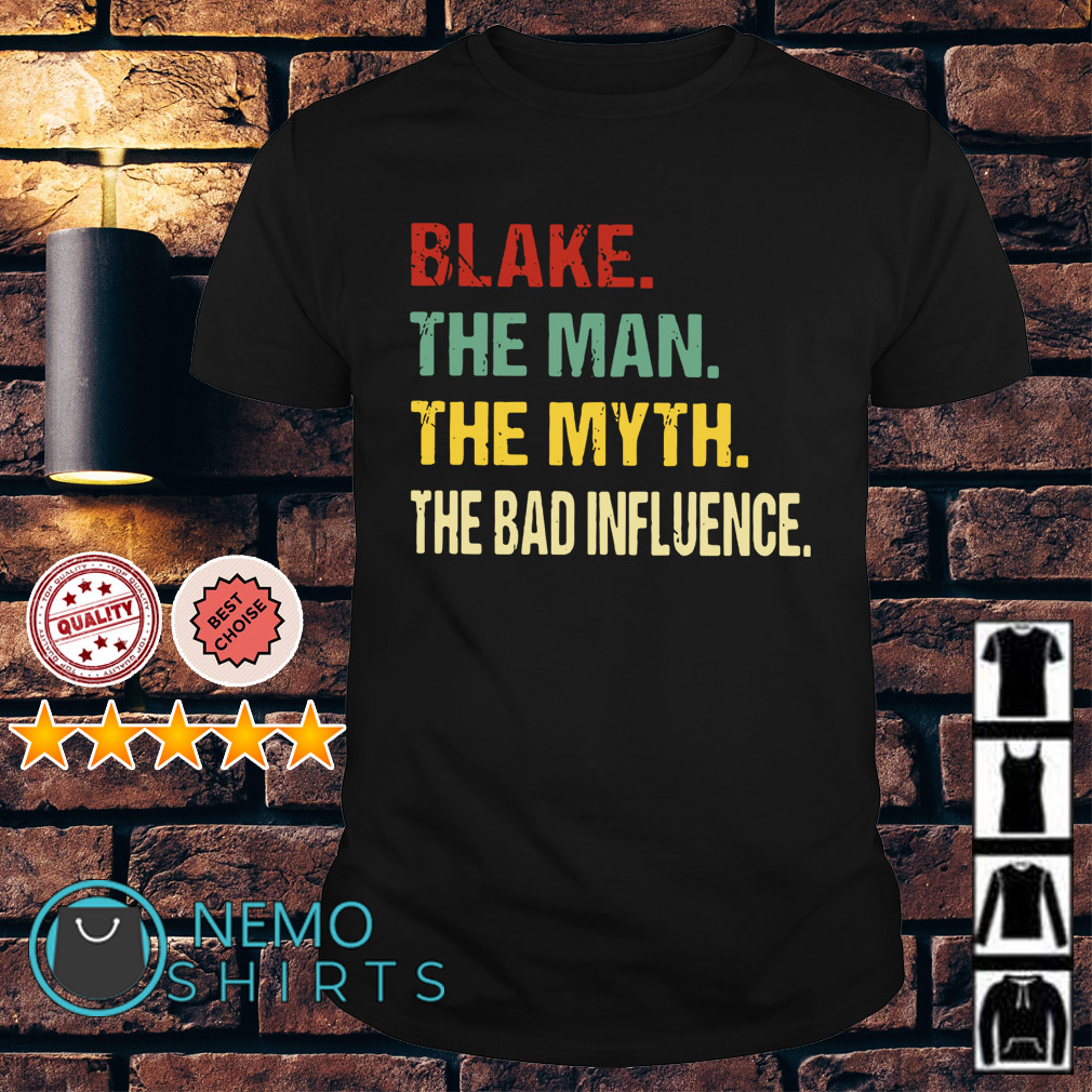 Blake the man the myth the bad influence shirt