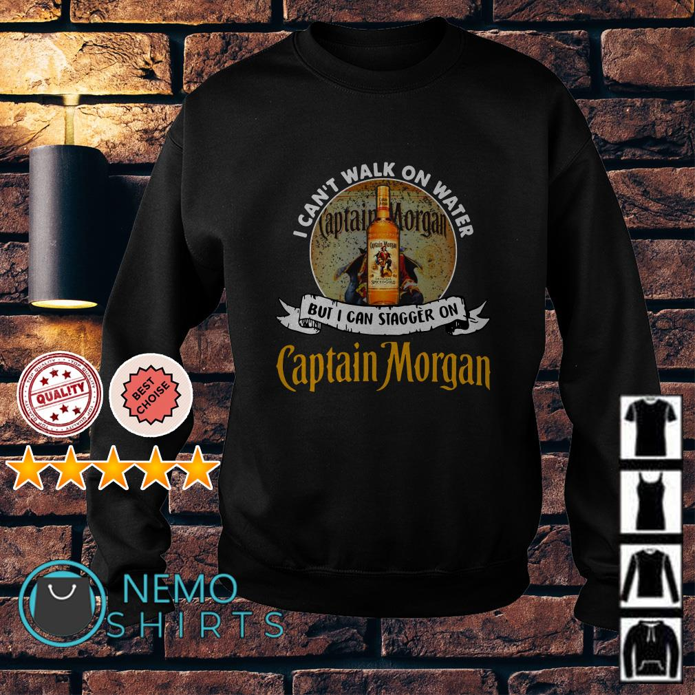 I can't walk on water but I can stagger on Captain Morgan Sweater