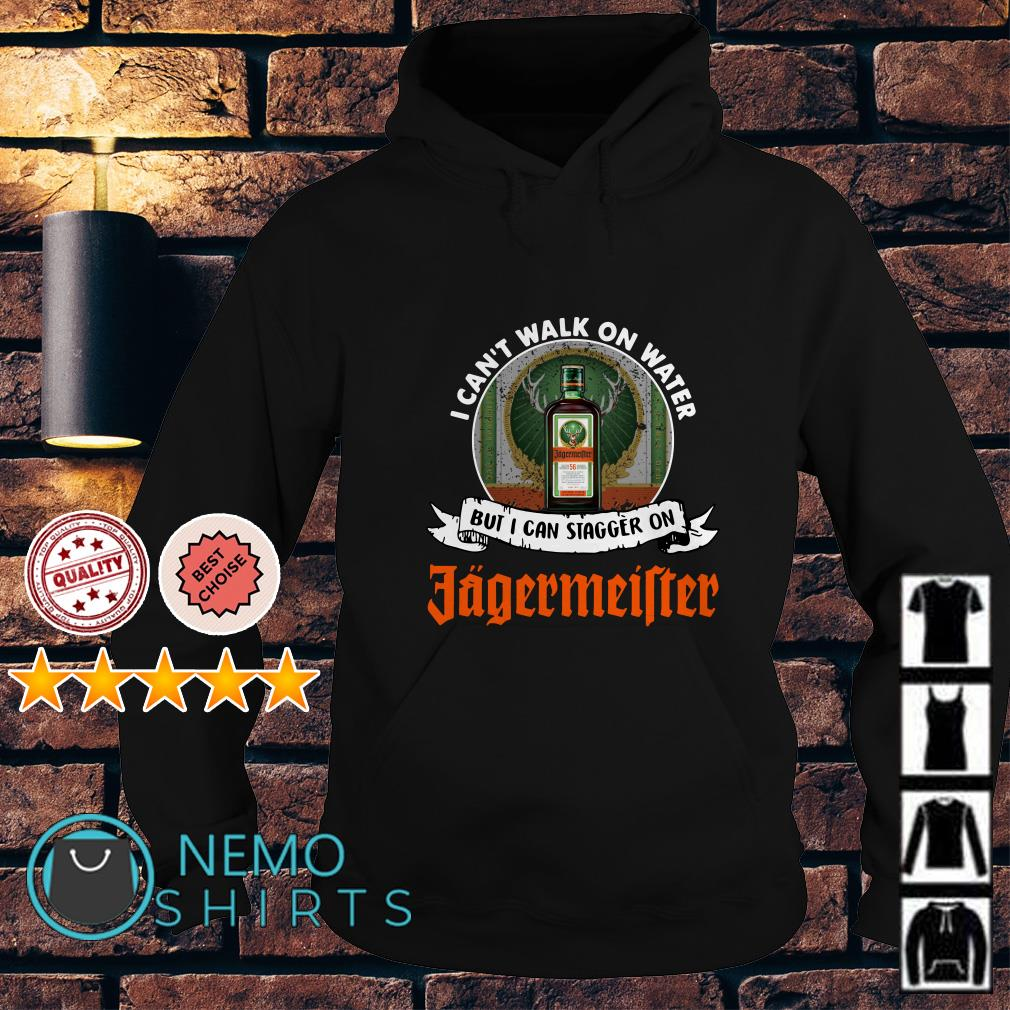 I can't walk on water but I can stagger on Jagermeifter Hoodie