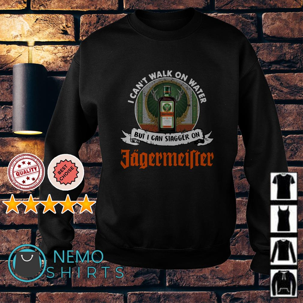 I can't walk on water but I can stagger on Jagermeifter Sweater