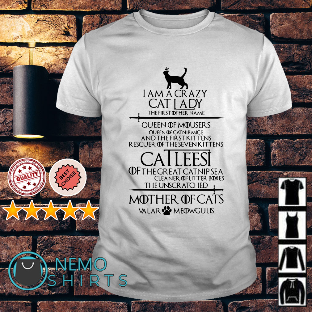 Catleesi I am a crazy cat lady the first of her name queen of mousers Guys shirt