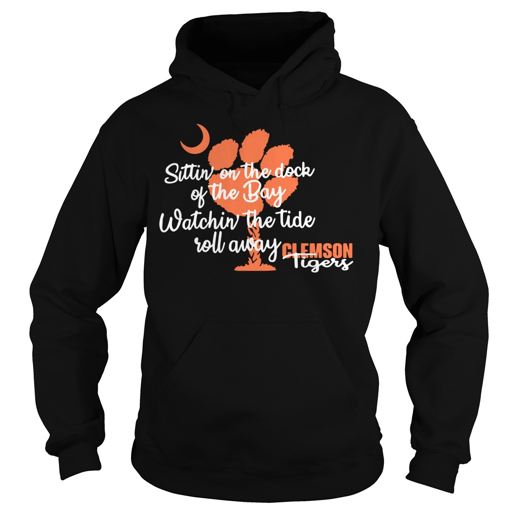 Clemson Tigers sittin on the dock of the Bay watchin the tide roll away Hoodie