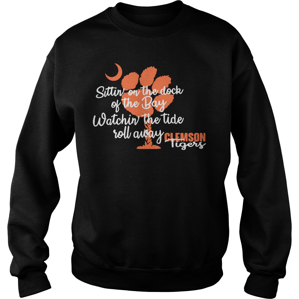 Clemson Tigers sittin on the dock of the Bay watchin the tide roll away Sweater