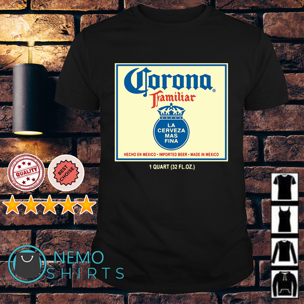 Corona Familiar mecho en mexico imported beer made in mexico shirt