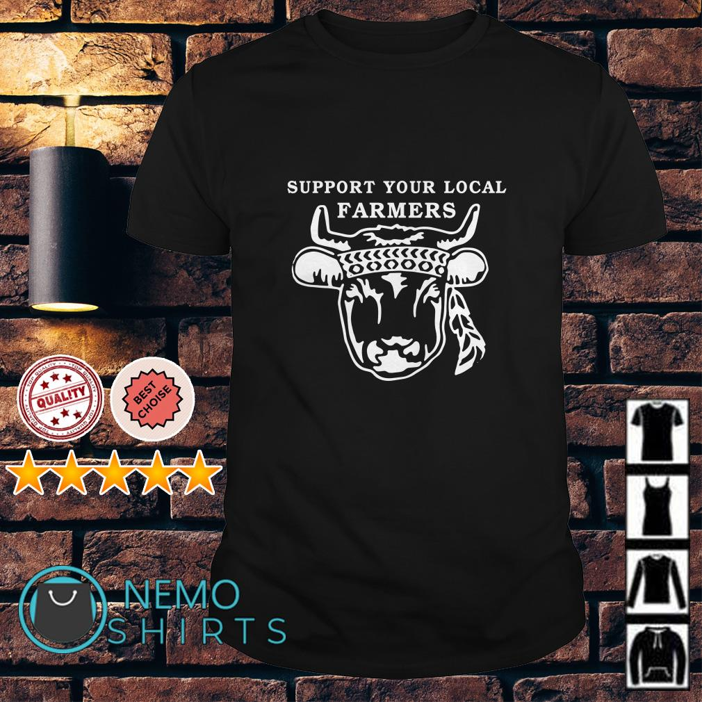 Cow support your local farmers shirt
