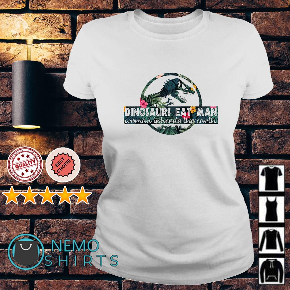 Dinosaurs eat man woman inherits the earth Ladies tee