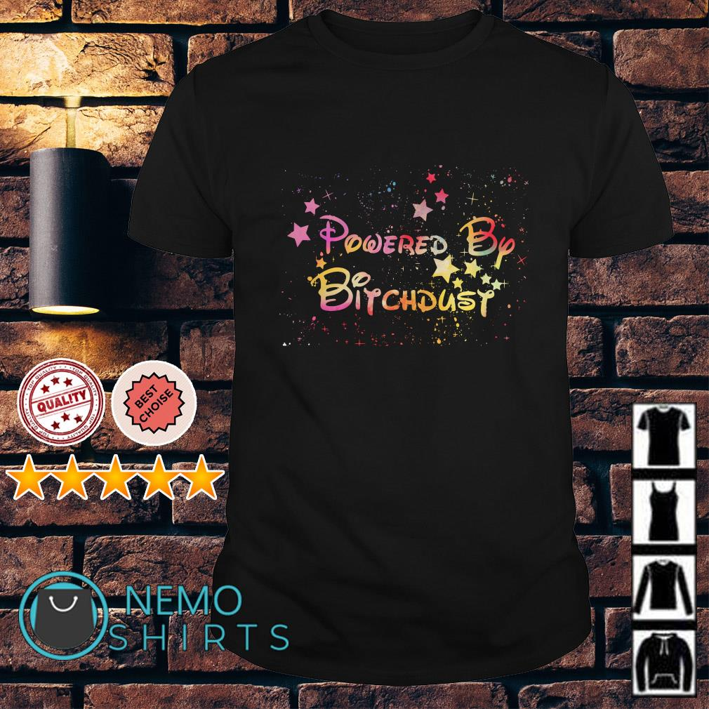 Disney Powered by bitch dust shirt