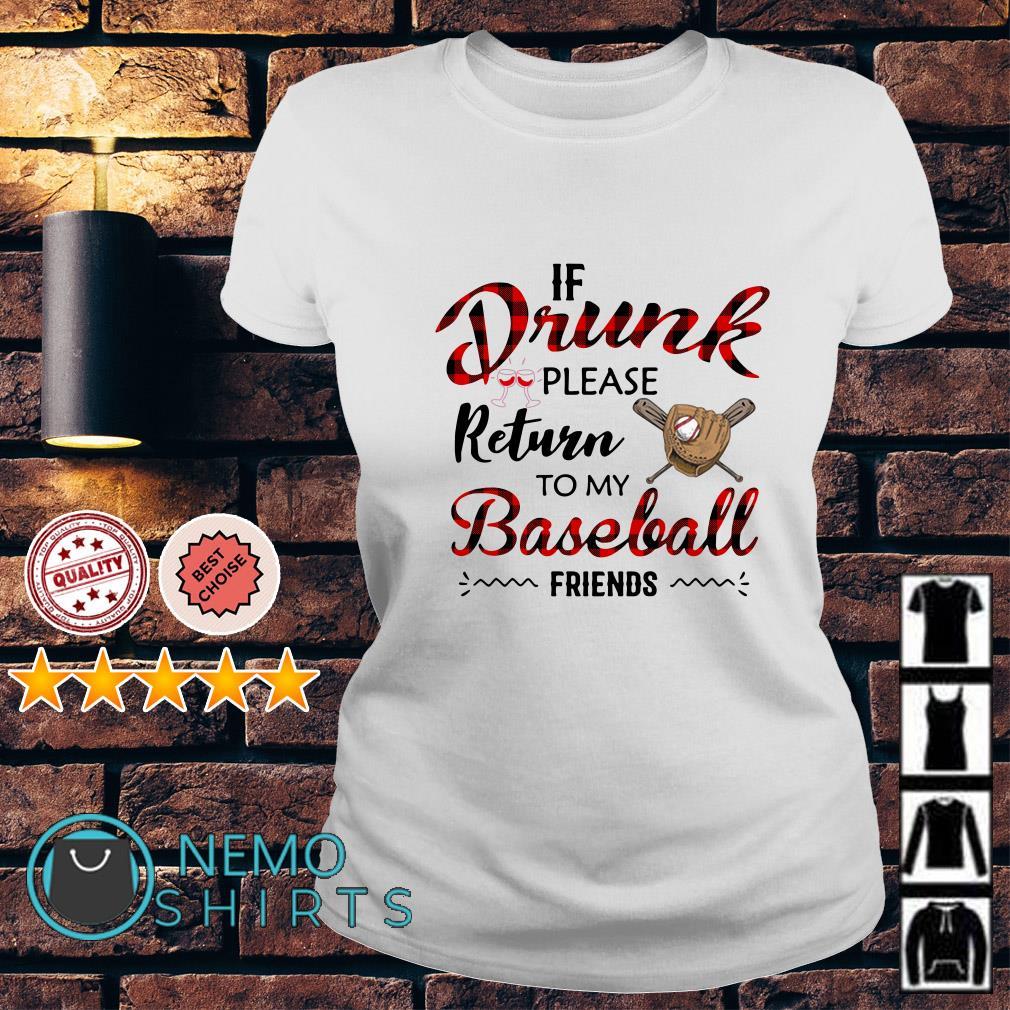 If drunk please return to my baseball friends Ladies tee