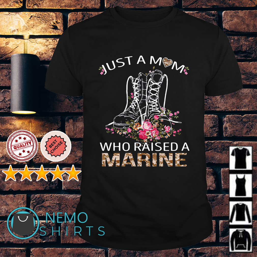 Flowers Boots just a mom who raised a Marine shirt