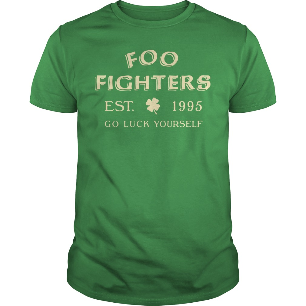 Foo fighters est 1995 go luck yourself St Patrick's day Guys Shirt