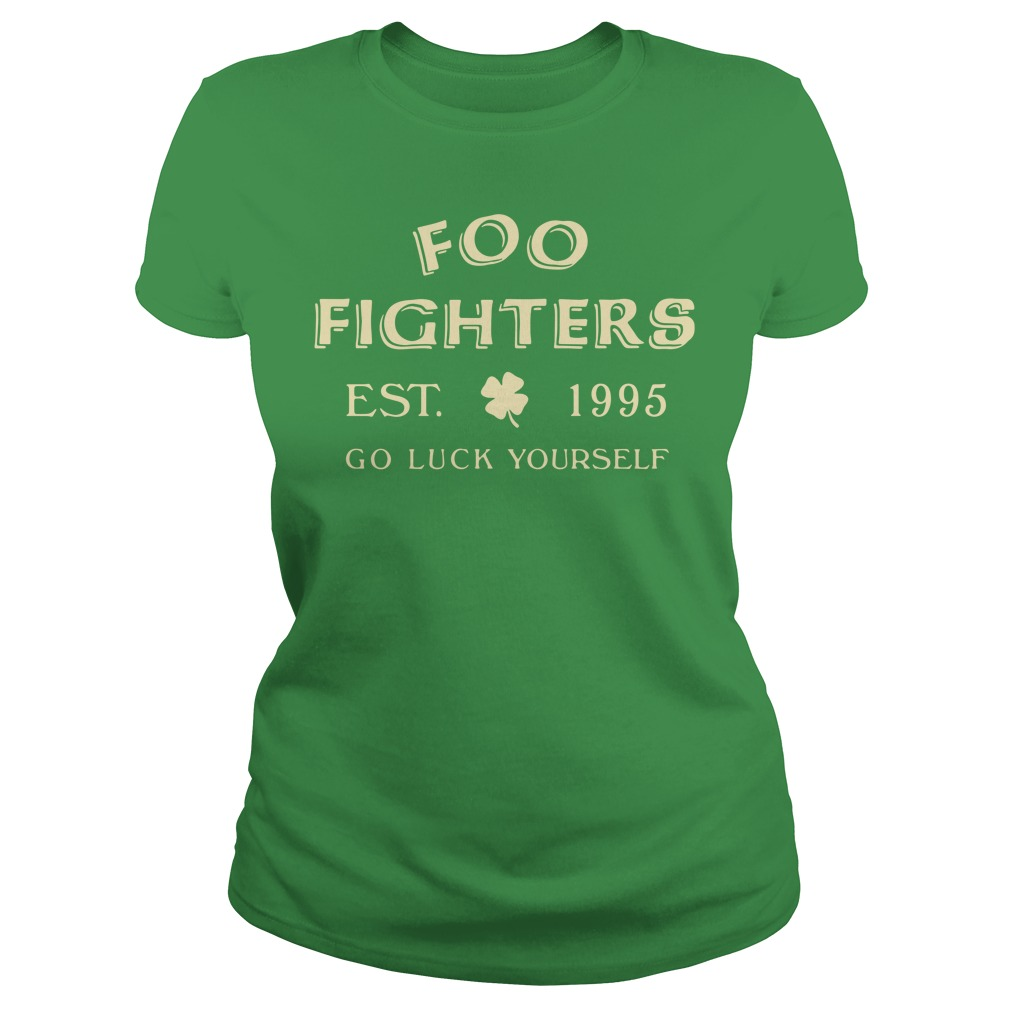Foo fighters est 1995 go luck yourself St Patrick's day Ladies Tee