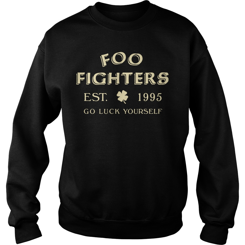 Foo fighters est 1995 go luck yourself St Patrick's day Sweater