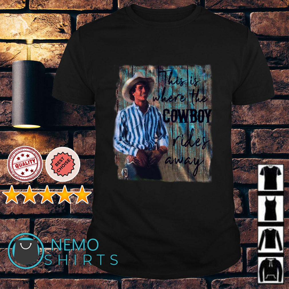 George Strait This is where the Cowboy rides away shirt
