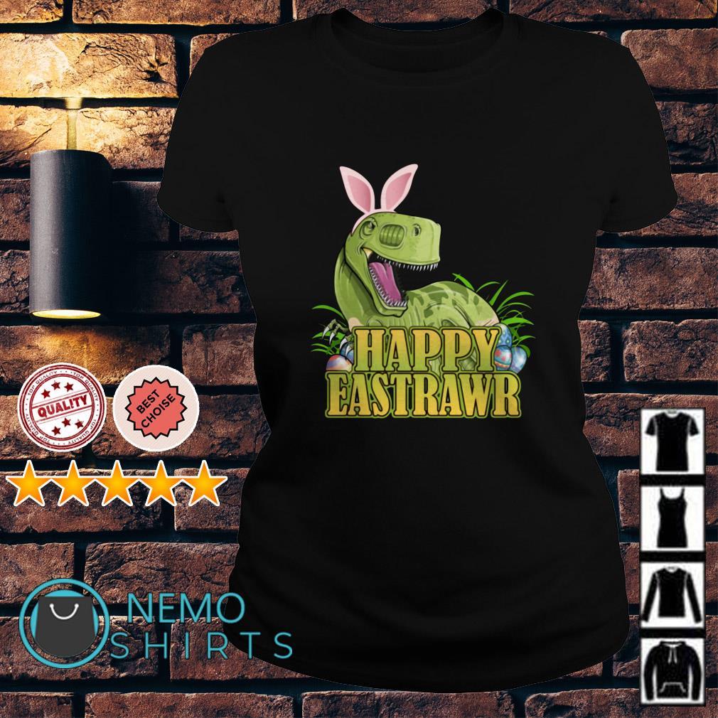 Happy Eastrawr Dinosaur Easter T-rex Ladies tee