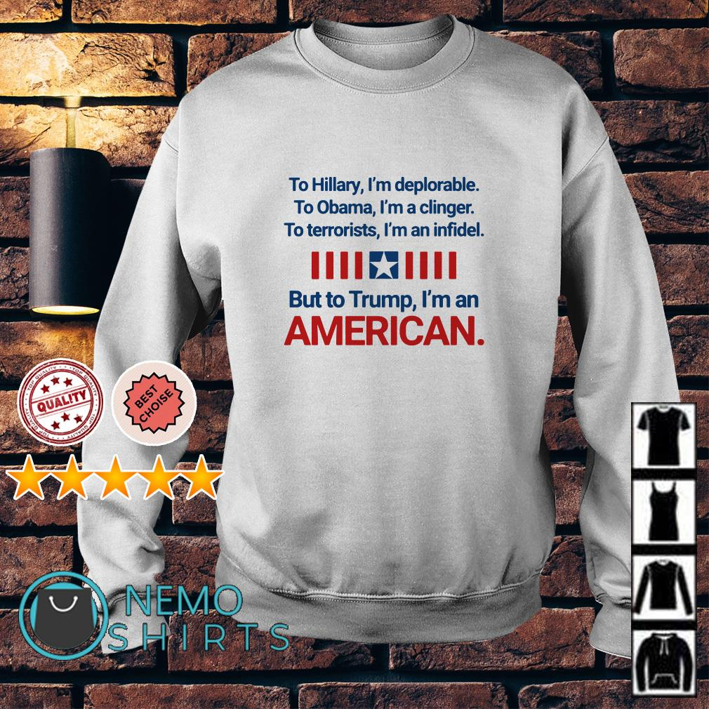 To Hillary I'm deplorable To Obama I'm a clinger to terrorists I'm an infidel Sweater