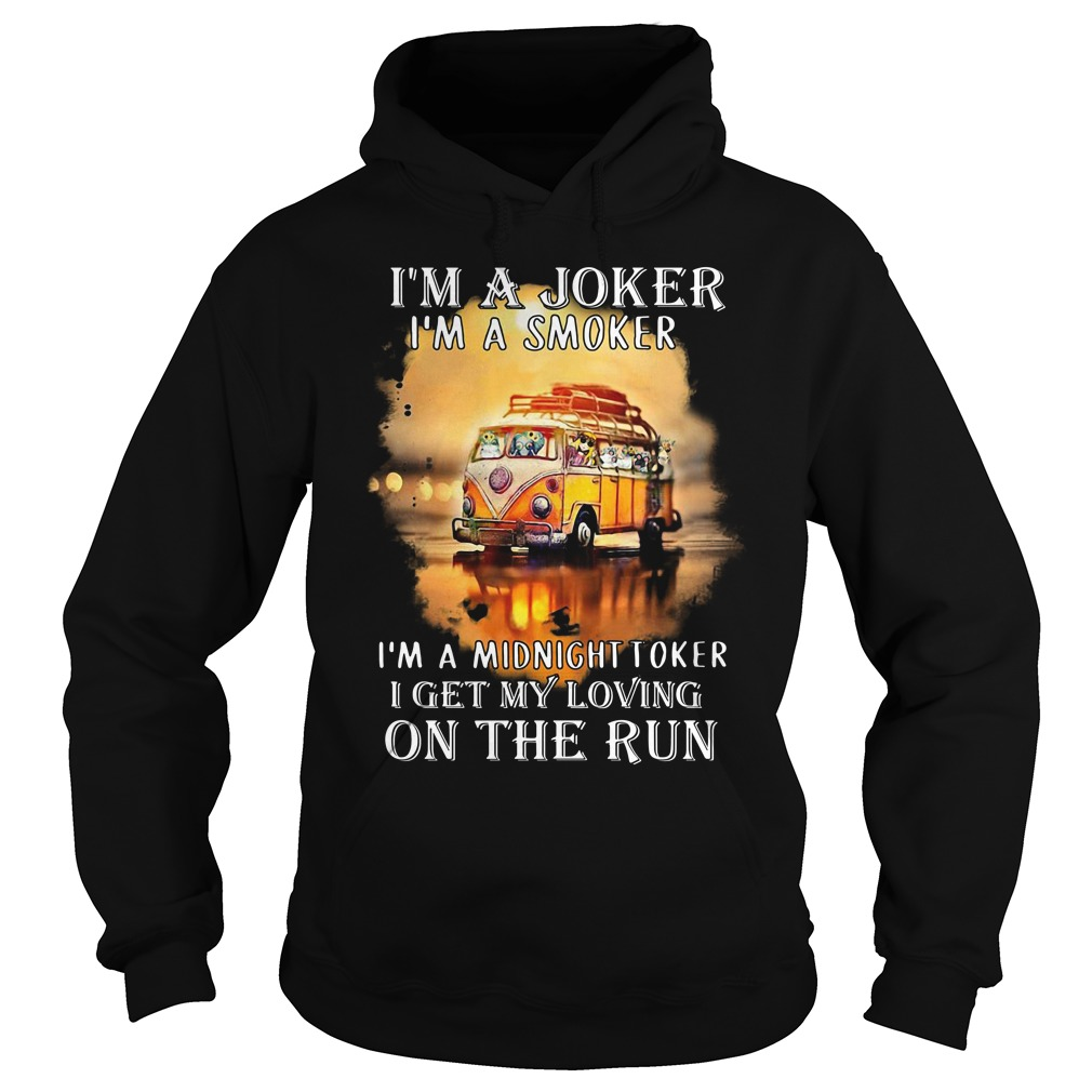 Hippie car I'm a joker I'm a smoker I'm a midnight toker I get my loving on the run Hoodie