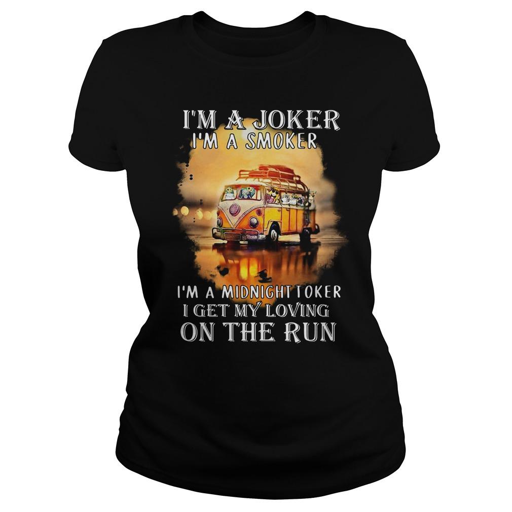 Hippie car I'm a joker I'm a smoker I'm a midnight toker I get my loving on the run Ladies Tee