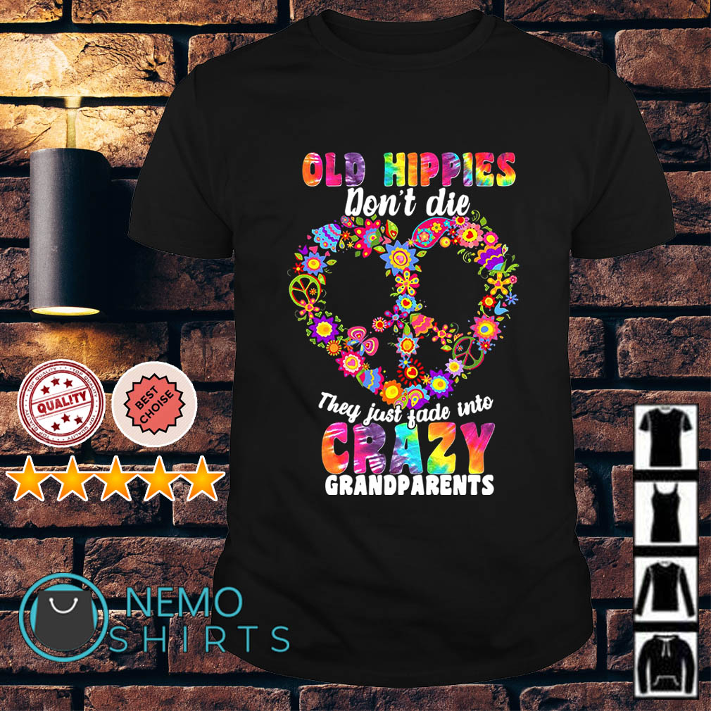 Hippie Spirit old hippies don't die they just fade into crazy Grandparents shirt