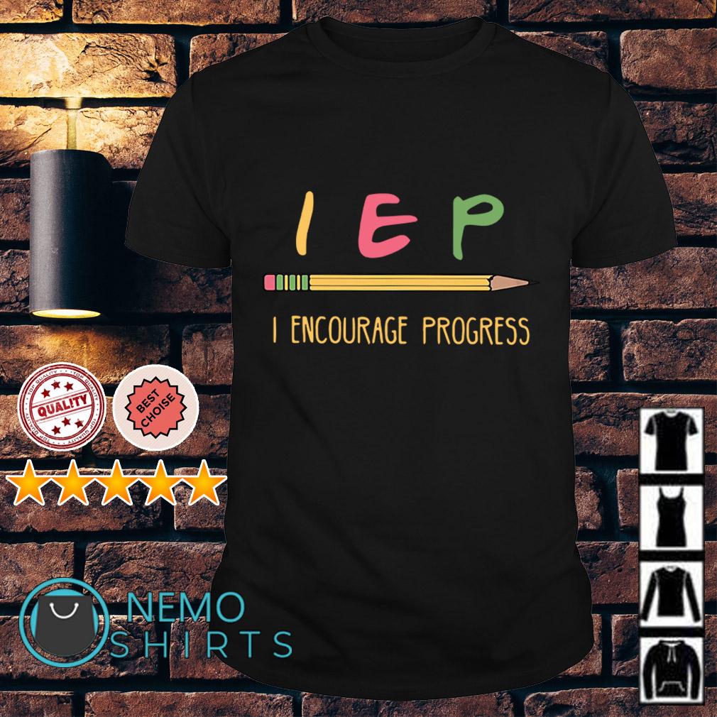 IEP I encourage progress shirt