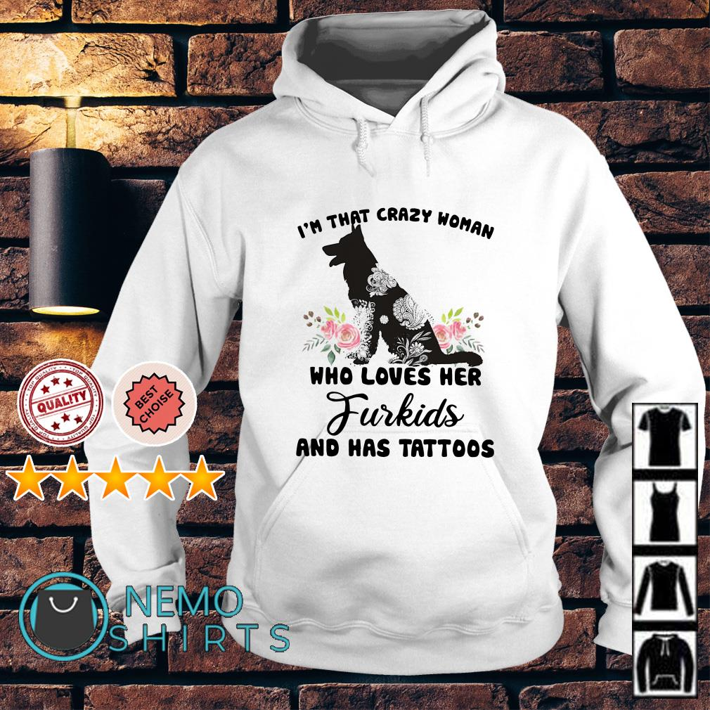I'm that crazy woman who loves her Furkids and has tattoos Hoodie