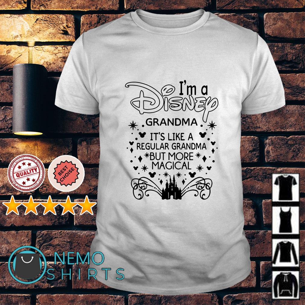 I'm a Disney grandma It's like a regular grandma but more magical shirt