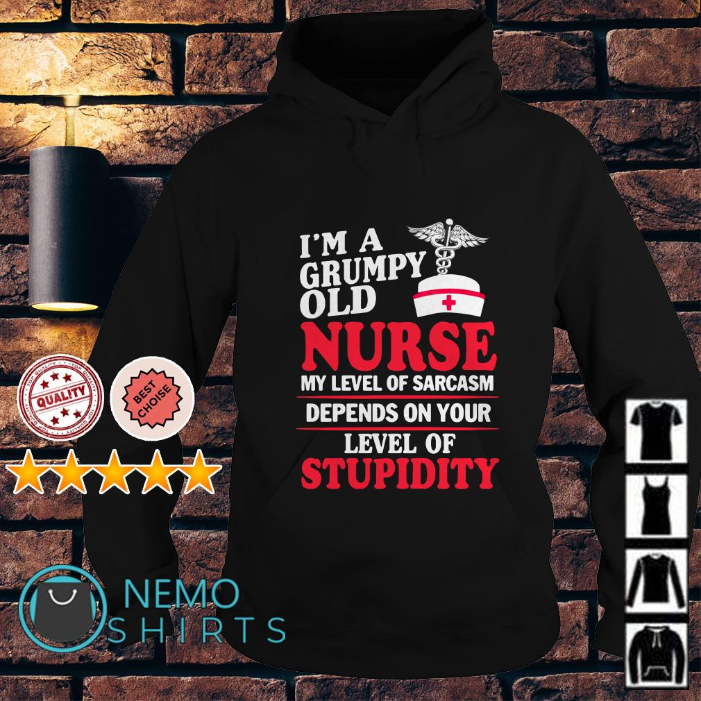 I'm grumpy old nurse my level of sarcasm depends on your level of stupidity Hoodie