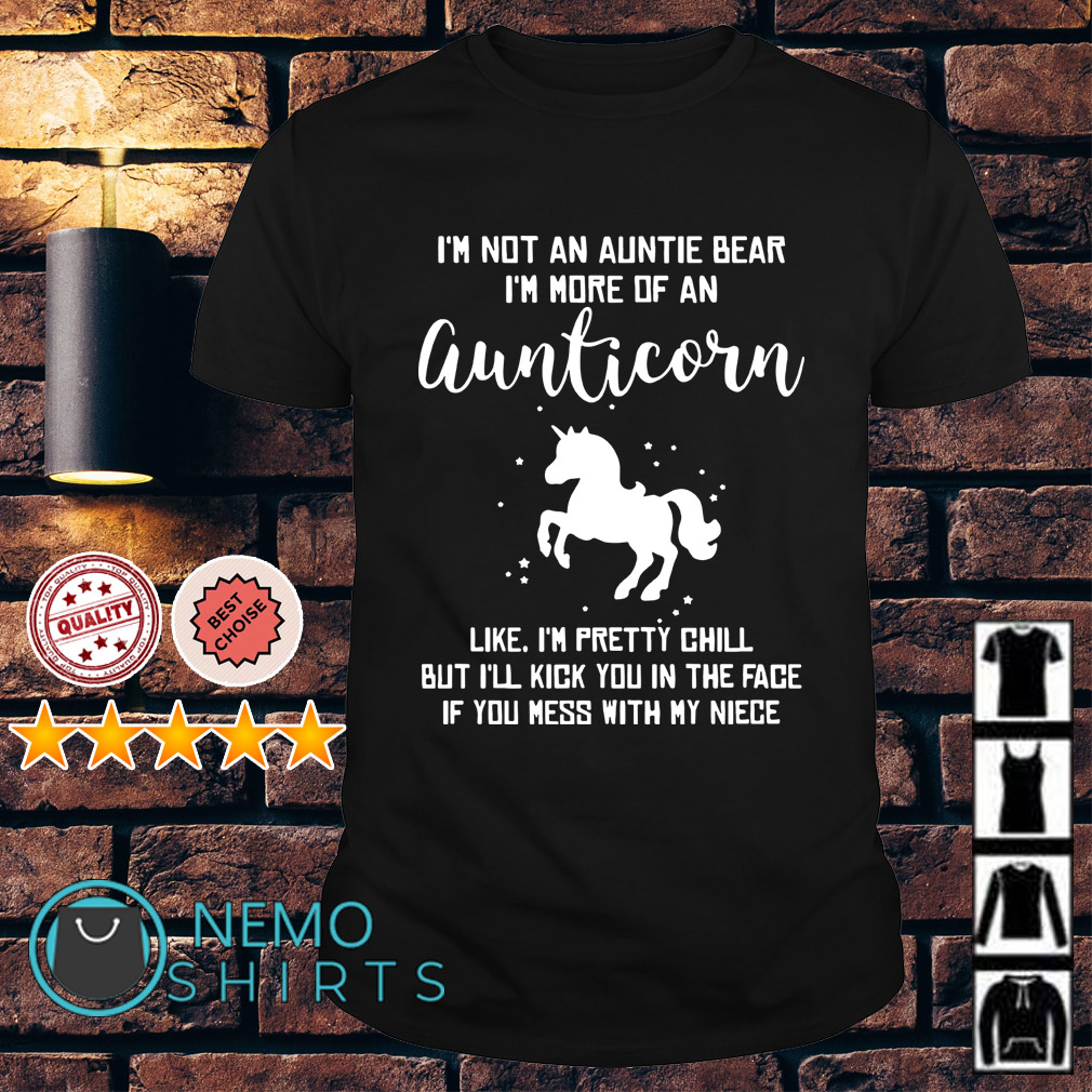 I'm not an auntie bear I'm more of an auntiecorn like I'm pretty chill shirt