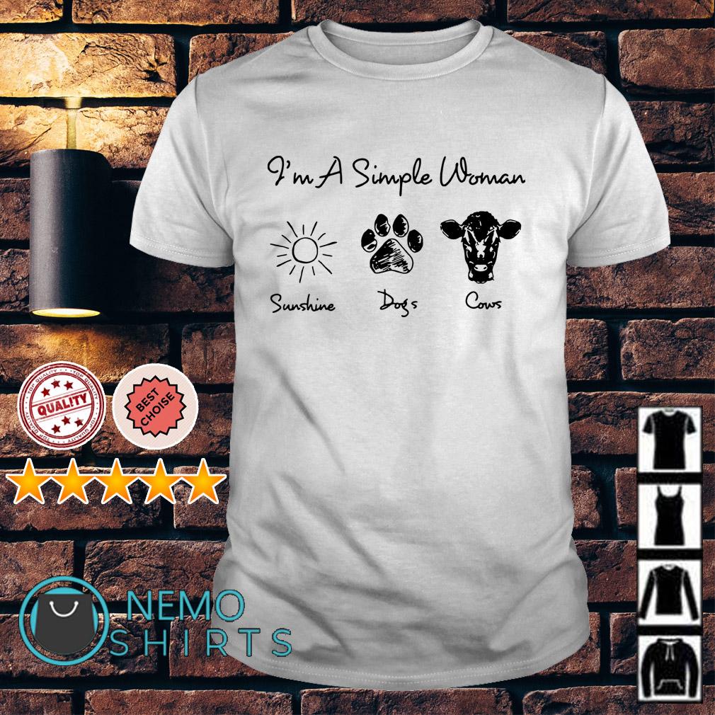 I'm a simple woman I like Sunshine Dogs paw and Cows shirt