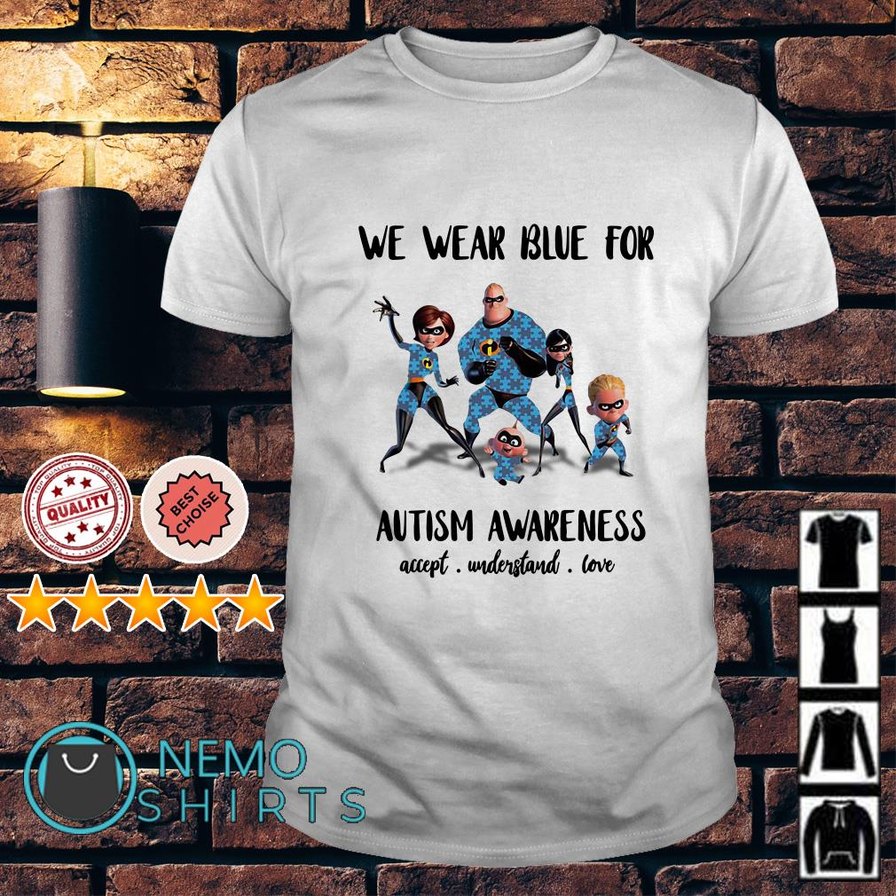 The Incredibles we wear blue for Autism awareness accept understand love shirt