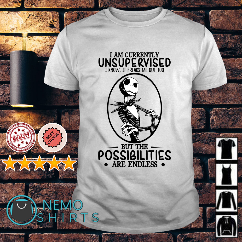 Jack Skellington I am currently unsupervised I know it freaks me out too shirt