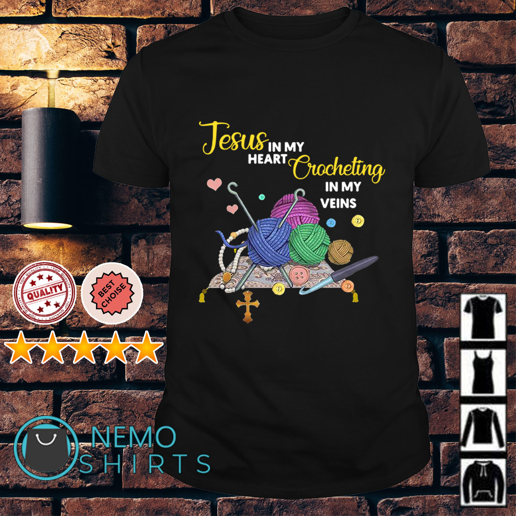 Jesus in my heart Crocheting in my veins shirt