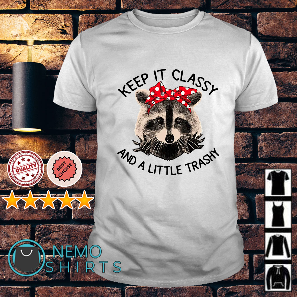 Lady cat keep it classy and a little trashy shirt
