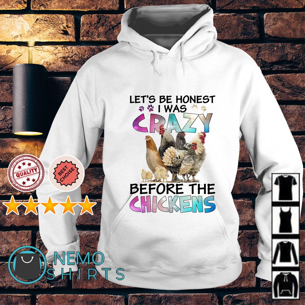 Let's be hones't I was crazy before the chickens Hoodie