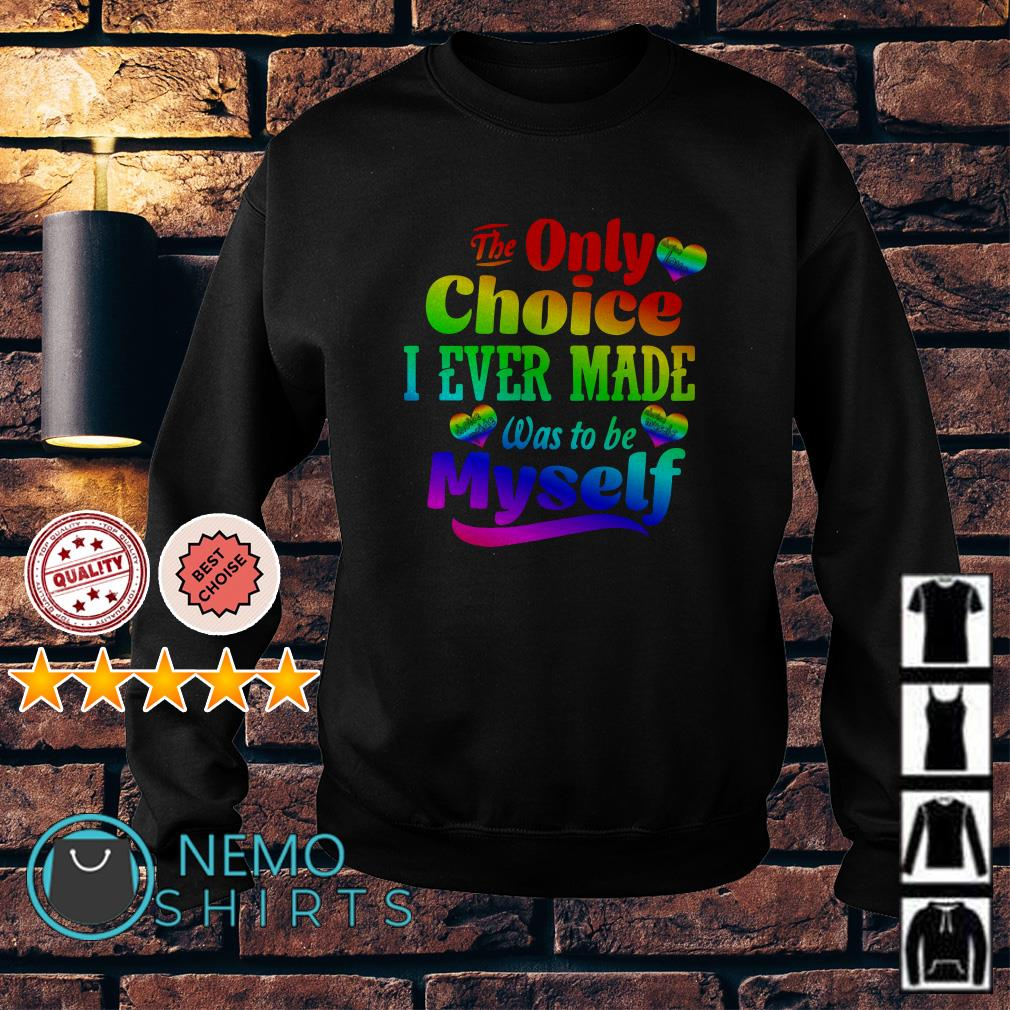 LGBT Heart The only choice I ever made was to be myself Sweater