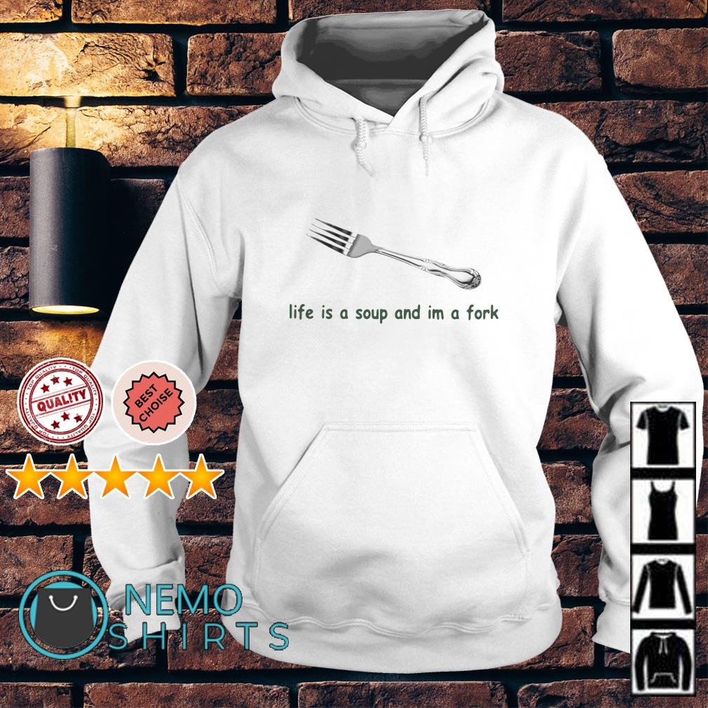 Life is a soup and I'm a fork Hoodie