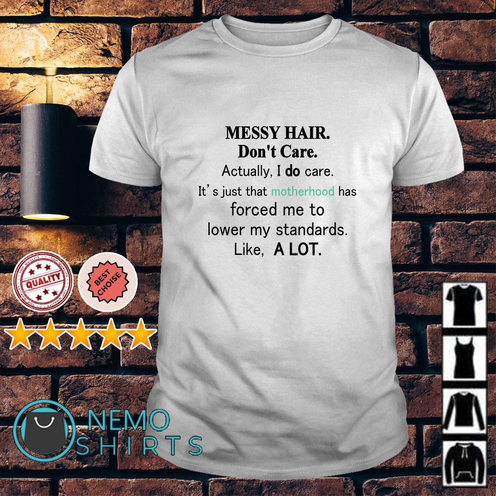 Messy hair don't care actually I do care it's just that motherhood shirt