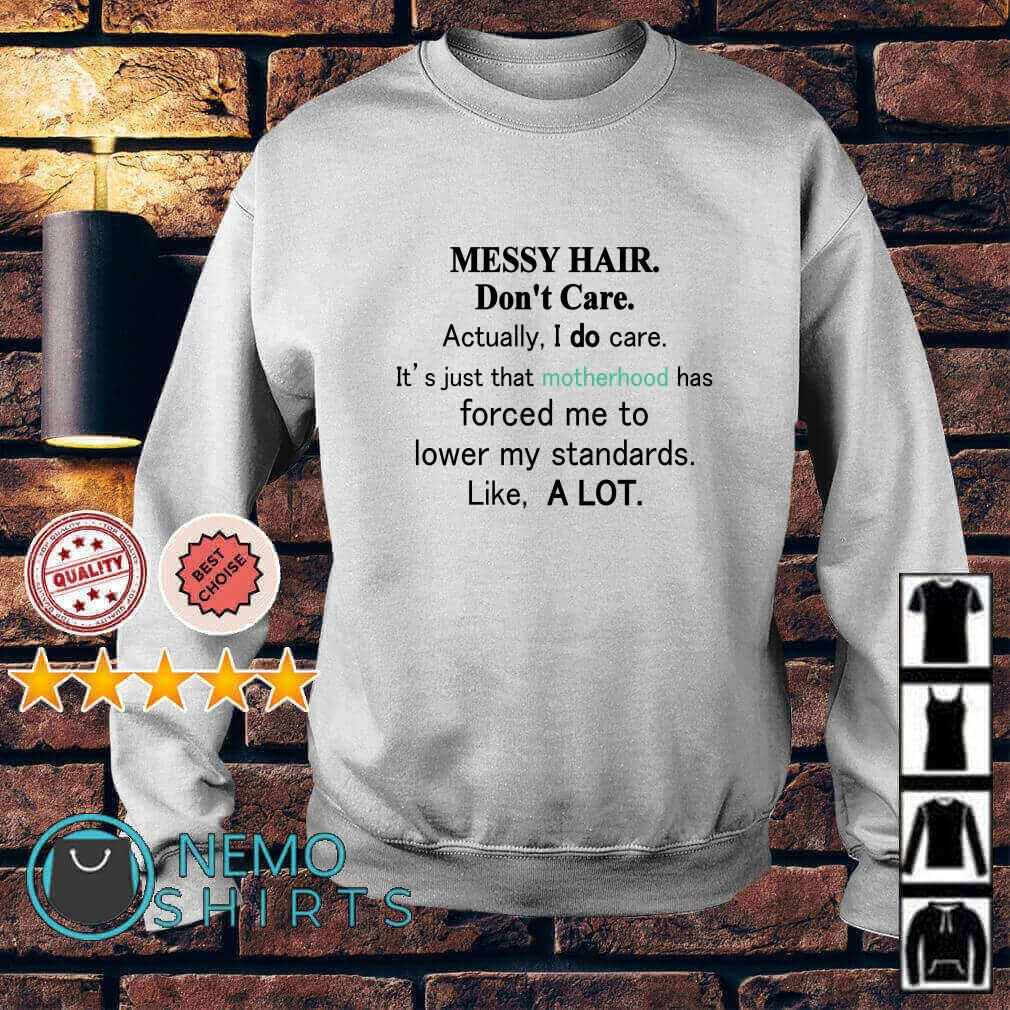 Messy hair don't care actually I do care it's just that motherhood Sweater