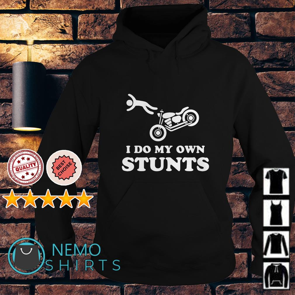 Motorcycle I do my own stunts Hoodie