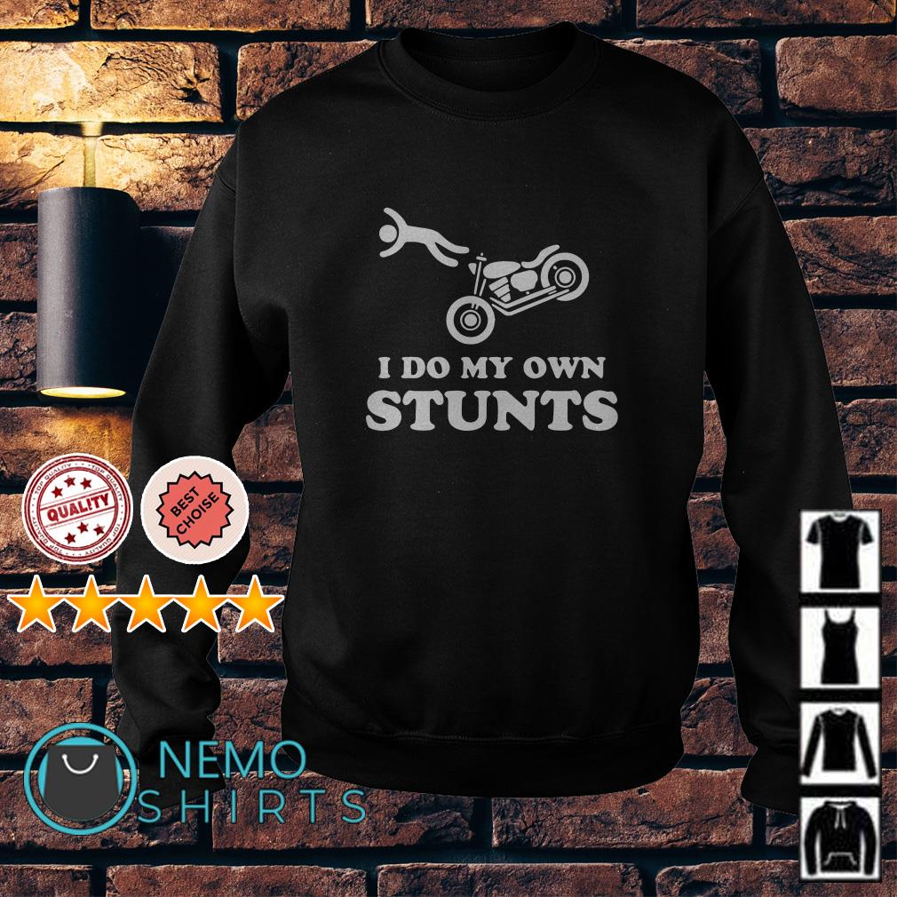 Motorcycle I do my own stunts Sweater